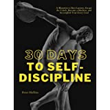 30 Days to Self-Discipline: A Blueprint to Bust Laziness, Escape the Couch, Become a Machine, and Accomplish Your Every Goal