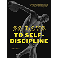 30 Days to Self-Discipline: A Blueprint to Bust Laziness, Escape the Couch, Become a Machine, and Accomplish Your Every…