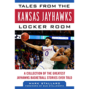 Tales from the Kansas Jayhawks Locker Room: A Collection of the Greatest Jayhawks Basketball Stories Ever Told (Tales…