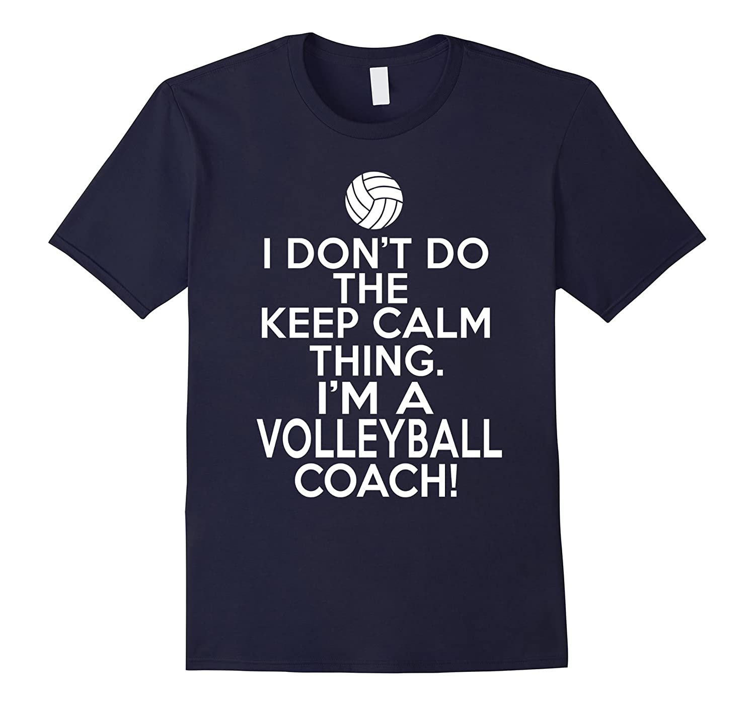 I Dont Do The Keep Calm Thing - Volleyball Coach-Vaci