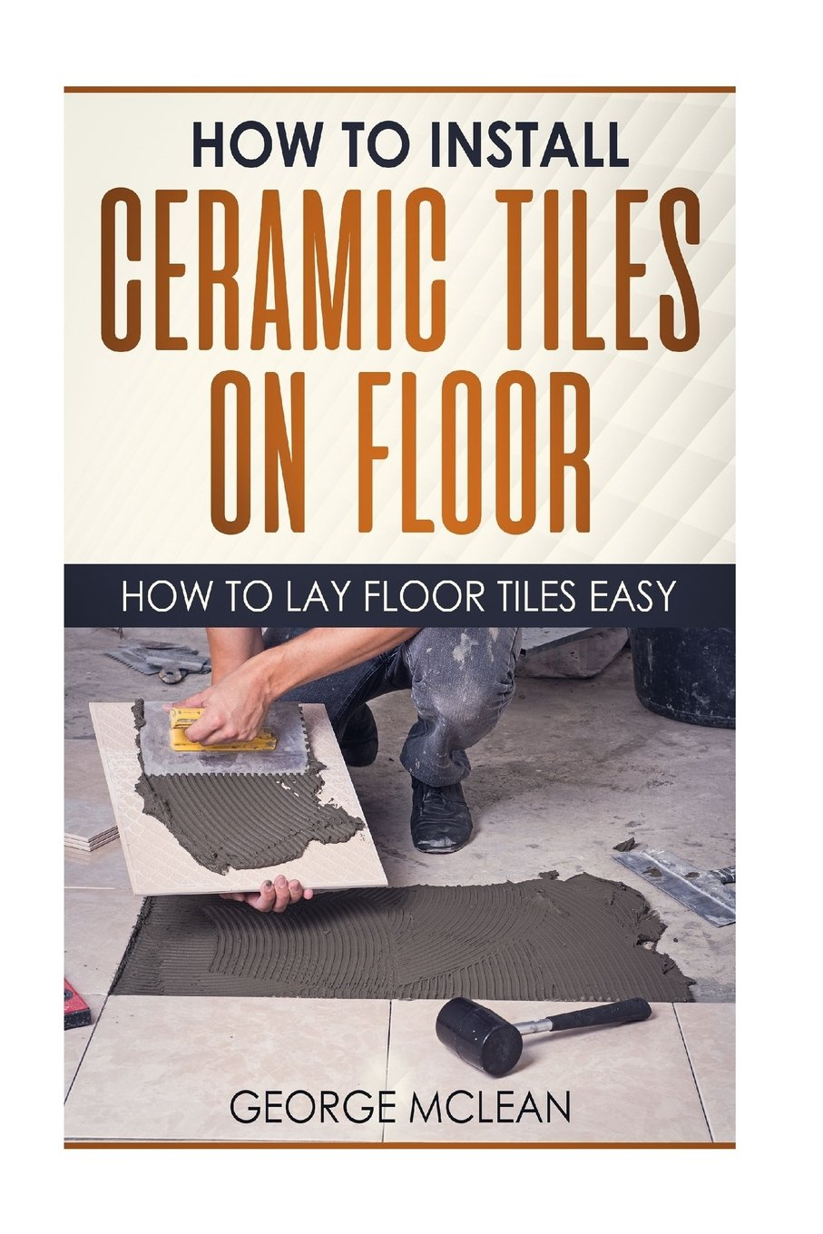 How To Install Ceramic Tiles On Floor How To Lay Floor Tiles Easy
