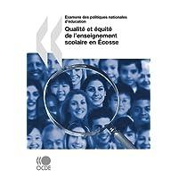 Examens Des Politiques Nationales D'Education Qualite Et Equite de L'Enseignement Scolaire En Ecosse
