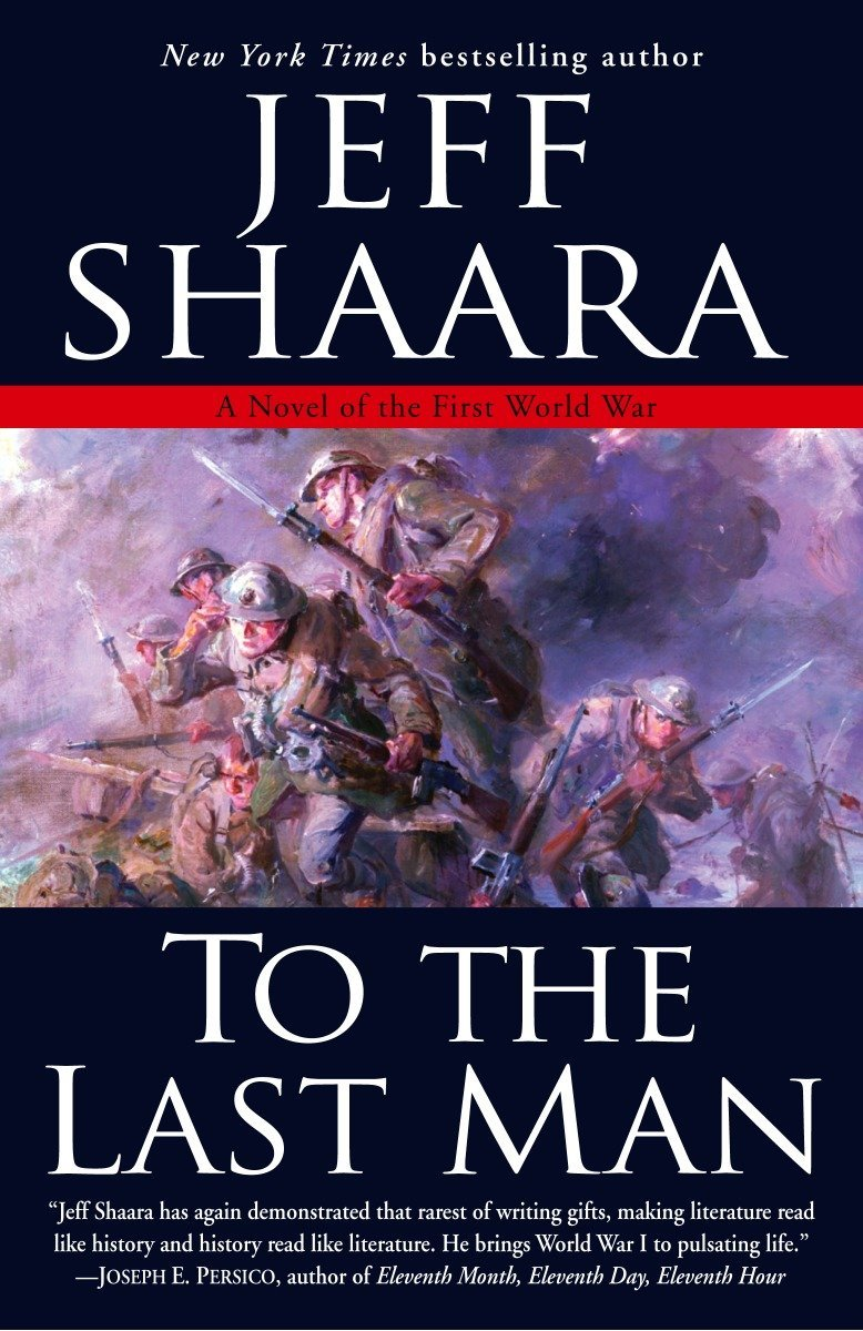 Amazon.com: To the Last Man: A Novel of the First World War  (9780345461360): Jeff Shaara: Books