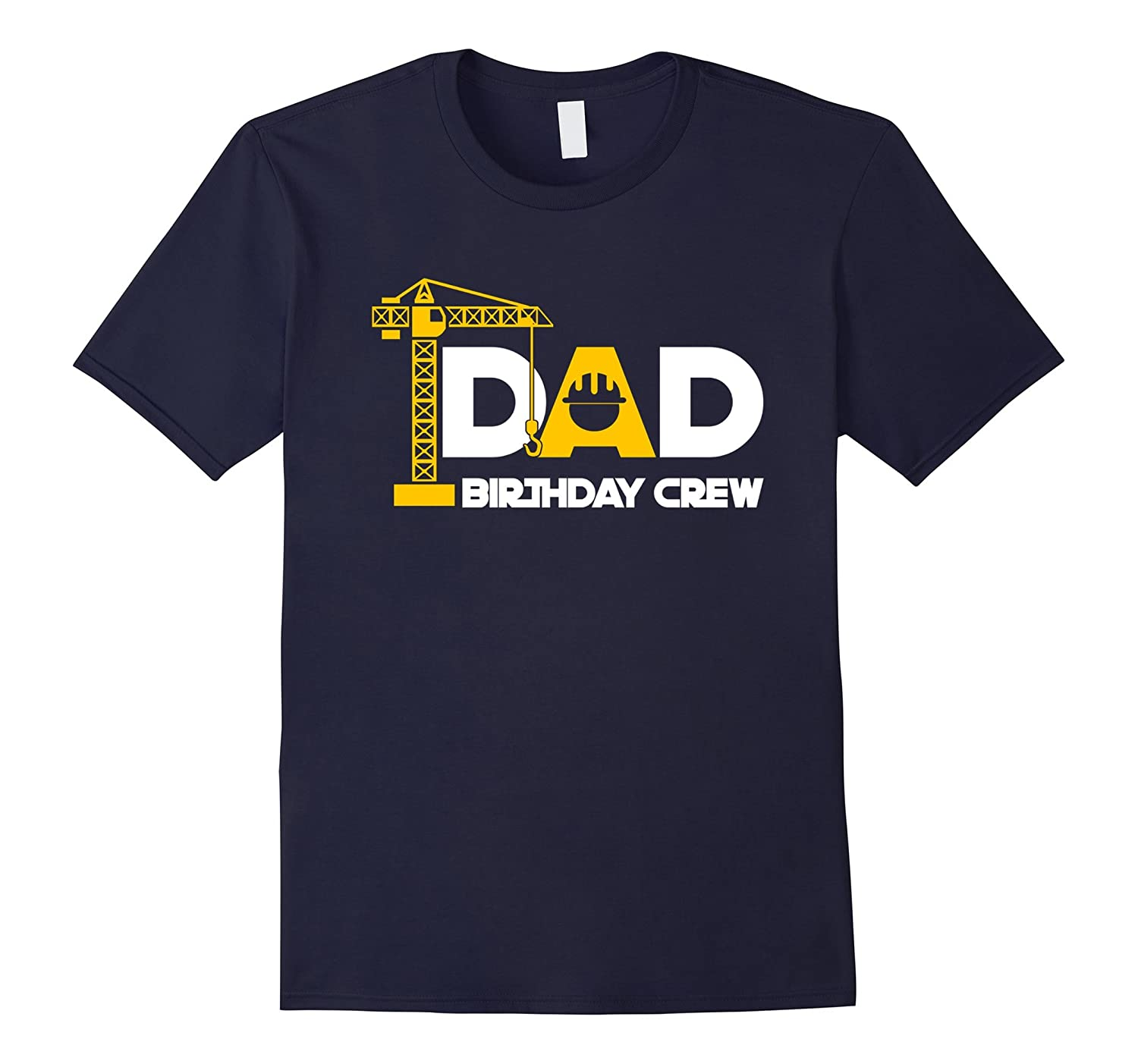 Dad Birthday Crew T Shirt - Funny Construction Birthday-Art