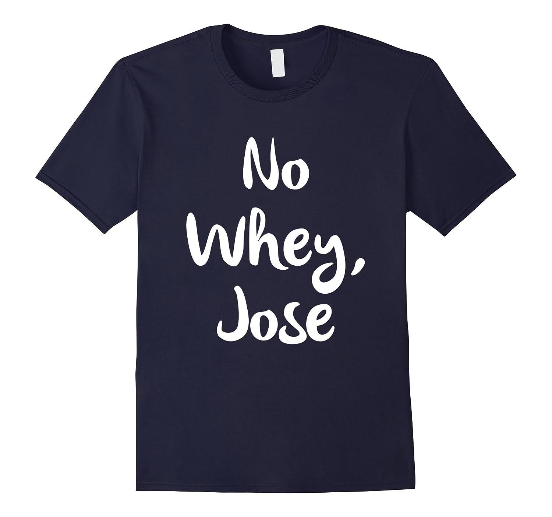 No Whey Jose Vegan Humor T-Shirt-PL