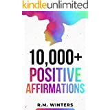 10,000+ Positive Affirmations: Affirmations for Health, Success, Wealth, Love, Happiness, Fitness, Weight Loss, Self Esteem,