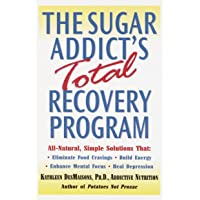 The Sugar Addict's Total Recovery Program: All-Natural, Simple Solutions That Eliminate...
