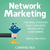 Network Marketing: The Real Strategy that Converts People into Customers