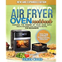 Air Fryer Oven Cookbook: Harness the Power of Your Oven With Mouth-Watering, Easy and Quick Recipes for Beginners | Save…