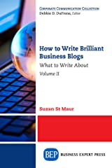 How to Write Brilliant Business Blogs, Volume II: What to Write About Kindle Edition