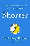 Shorter: Work Better, Smarter, and Less—Here's How