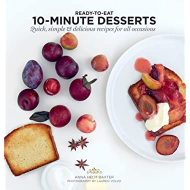 10 Minute Desserts: Quick, Simple & Delicious Recipes For All Occasions (Ready to Eat)