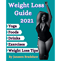 Weight Loss Guide 2021: Yoga Poses, Best Drinks, Diet Foods, Exercise and Weight Loss Motivational Tips (English Edition…