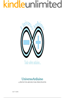 universoarduino...15 proyectos de arduino para principiantes (Spanish Edition)