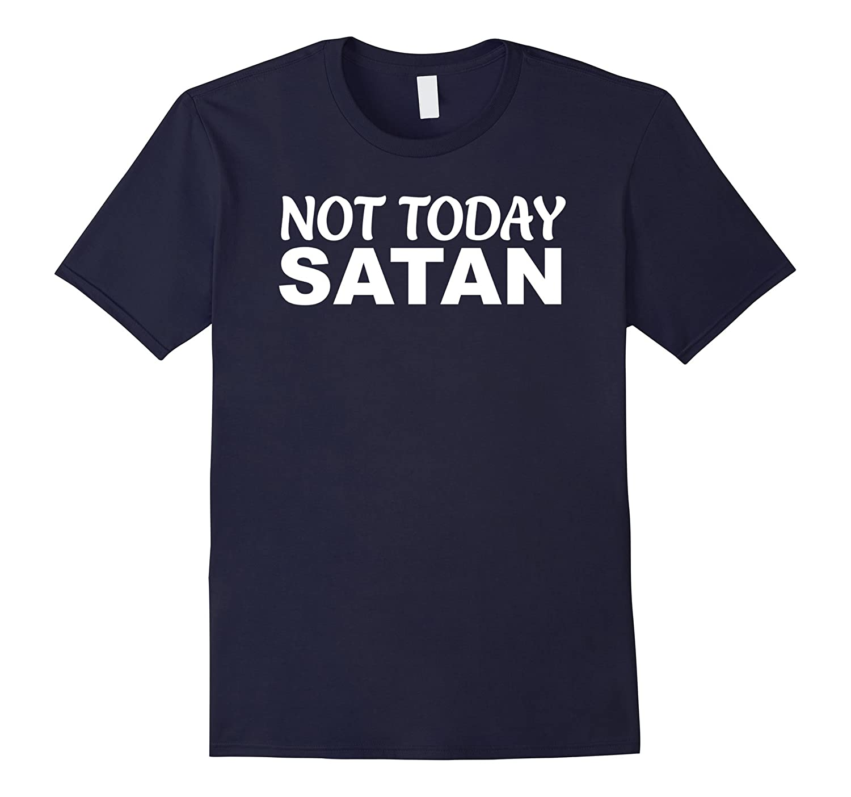 Not Today Satan Comical Funny Religious Shirt-FL