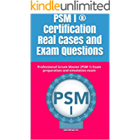PSM I ® Certification Real Cases and Exam Questions: Professional Scrum Master (PSM 1) Exam preparation and simulation exam (English Edition)