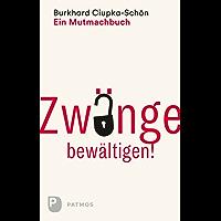 Zwänge bewältigen: Ein Mutmachbuch (German Edition)
