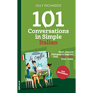 101 Conversations in Simple Italian: Short Natural Dialogues to Boost Your Confidence & Improve Your Spoken Italian…