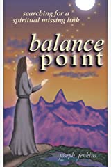 Balance Point: Searching for a Spiritual Missing Link Kindle Edition