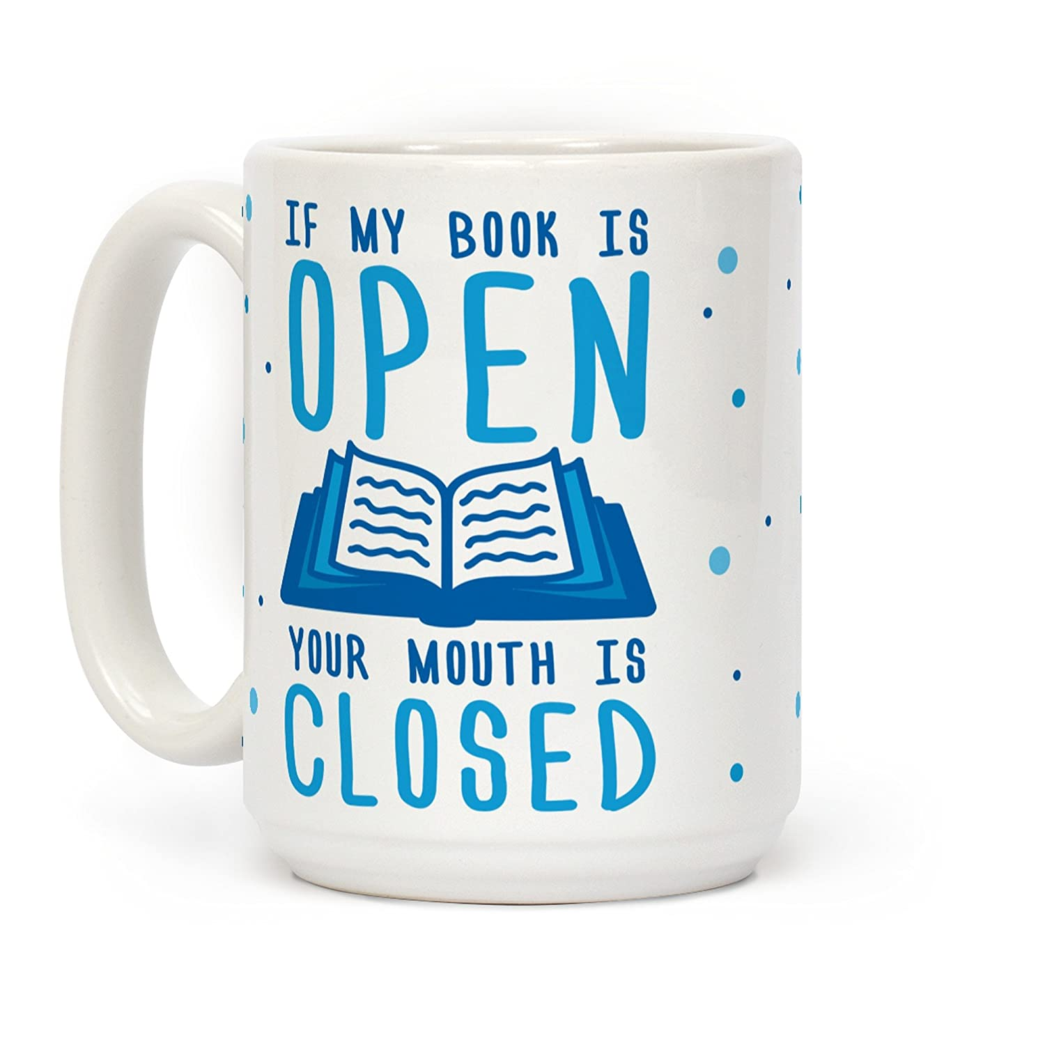 """If My Books Is Open Your Mouth Is Closed"" Ceramic Coffee Mug"