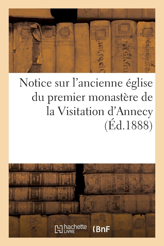 Read Online Notice Sur L Ancienne Eglise Du Premier Monastere de La Visitation D Annecy (Religion) (French Edition) pdf