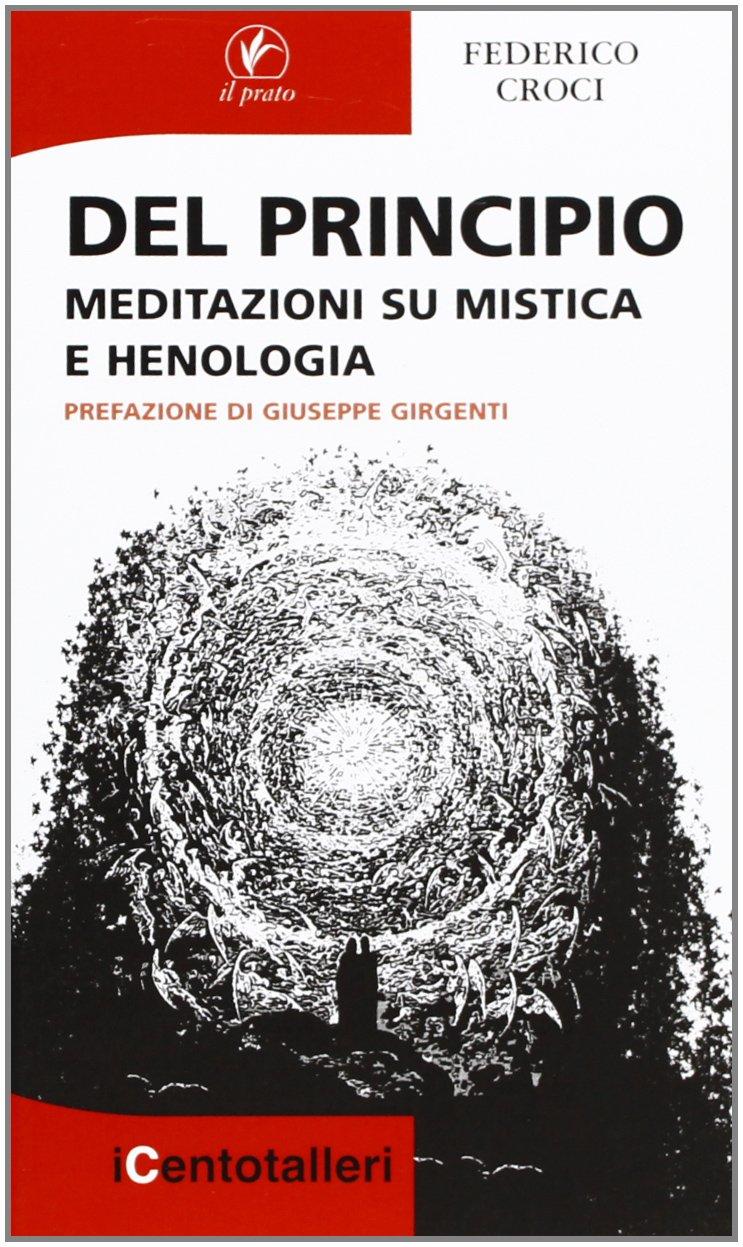 Del principio. Meditazioni su mistica e henologia: Federico ...