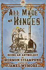 All Made of Hinges (A Mormon Steampunk Anthology Book 1) Kindle Edition
