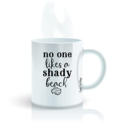 f952b6d06e8 Amazon.com: No One Likes A Shady Beach - 11 OZ Funny Coffee Mugs ...