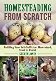 Homesteading From Scratch: Building Your Self-Sufficient Homestead, Start to Finish