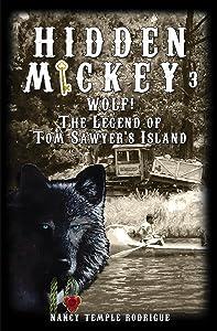 HIDDEN MICKEY 3: Wolf! The Legend of Tom Sawyer's Island (Hidden Mickey, volume 3)