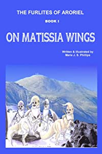 On Matissia Wings (The Furlites of Aroriel Book 1)