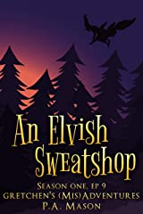 An Elvish Sweatshop: A hilarious high fantasy witch series (Gretchen's (Mis) Adventures - Season One Book 9) Kindle Edition