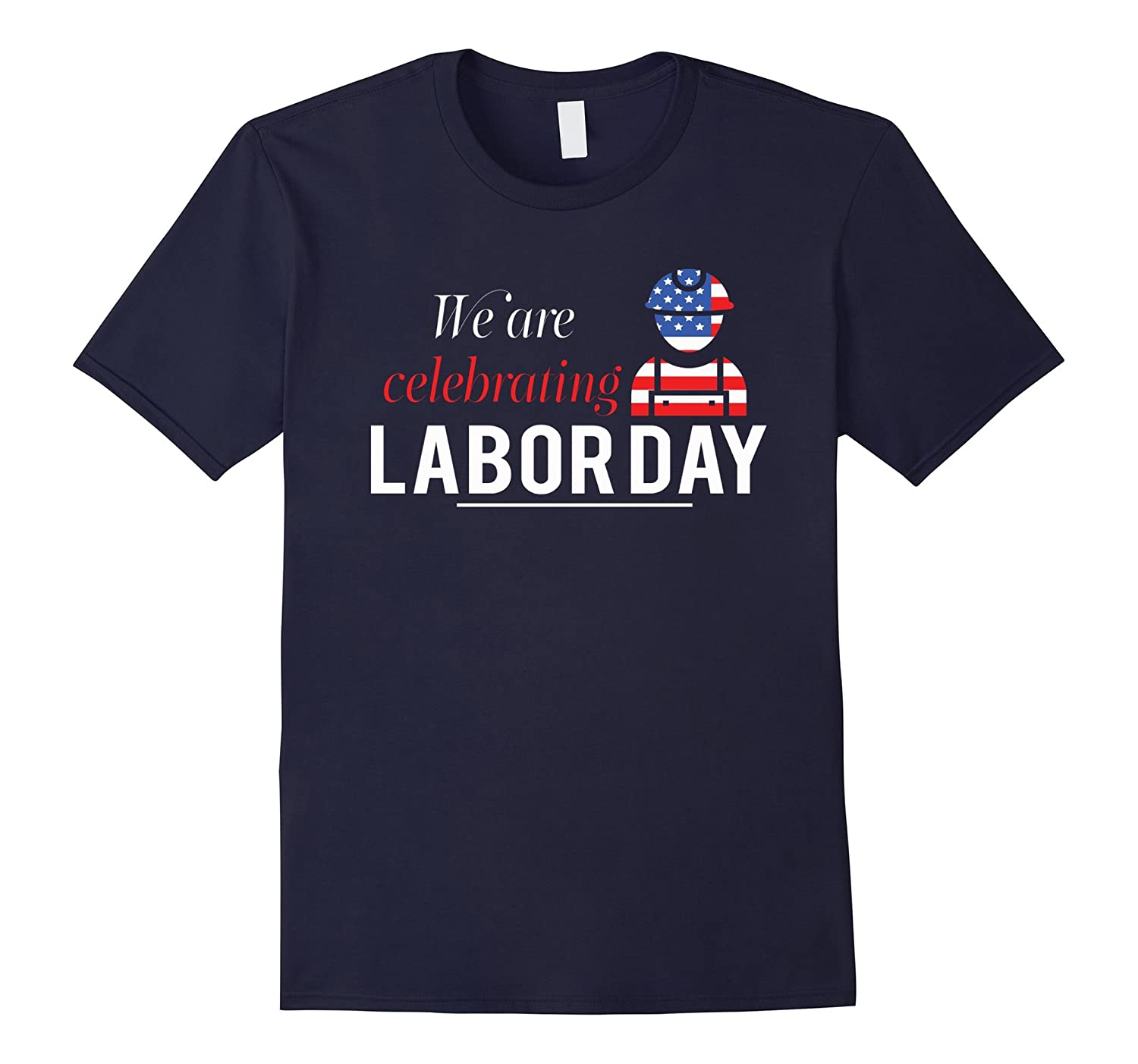 We Are Celebrating Labor Day 2017 Shirt-BN