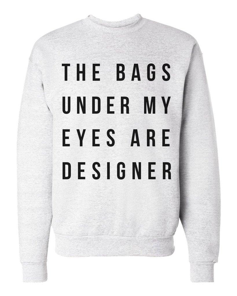 The Bags Under My Eyes Are Designer Unisex Mens Womens Crewneck Sweatshirt Jumper Pullover, Ash, XL
