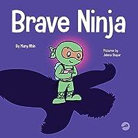 Brave Ninja: A Children's Book About Courage (Ninja Life Hacks)