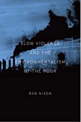 Slow Violence and the Environmentalism of the Poor Kindle Edition