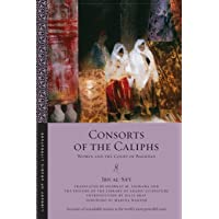 Consorts of the Caliphs: Women and the Court of Baghdad