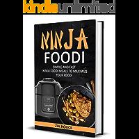 Ninja Foodi : Simple and Fast Ninja Foodi Meals to Maximize Your Foodi (Ninja Foodi Cookbook Book 1)