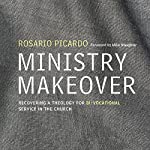 Ministry Makeover: Recovering a Theology for Bi-vocational Service in the Church | Rosario Picardo