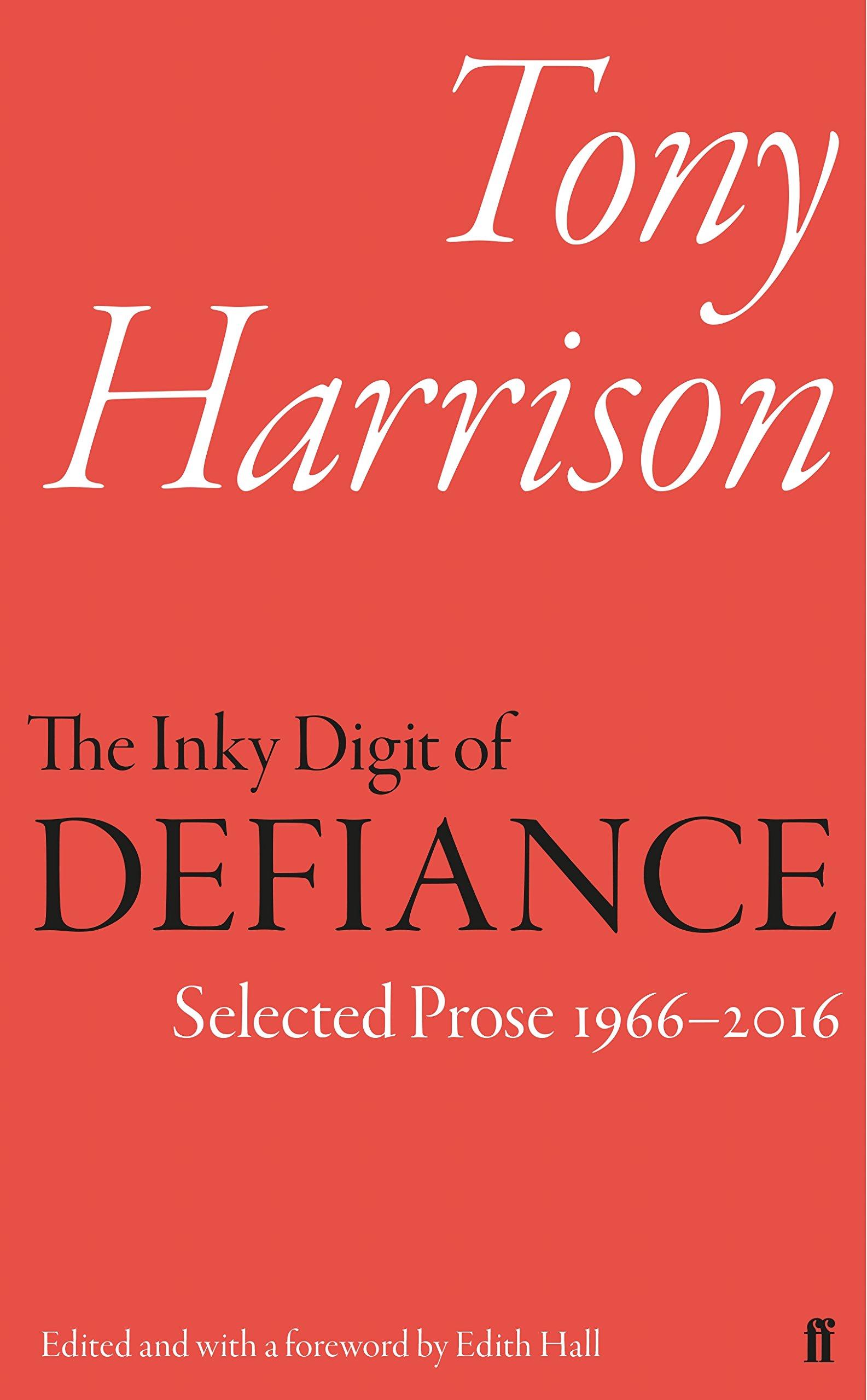 Read Online The Inky Digit of Defiance: Tony Harrison: Selected Prose 1966-2016 pdf epub
