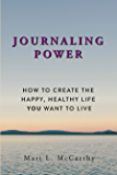 Journaling Power: How to Create the Happy, Healthy Life You Want to Live