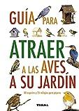 Guia Para Atraer  A Las Aves A Su Jardín (Guías Practicas)