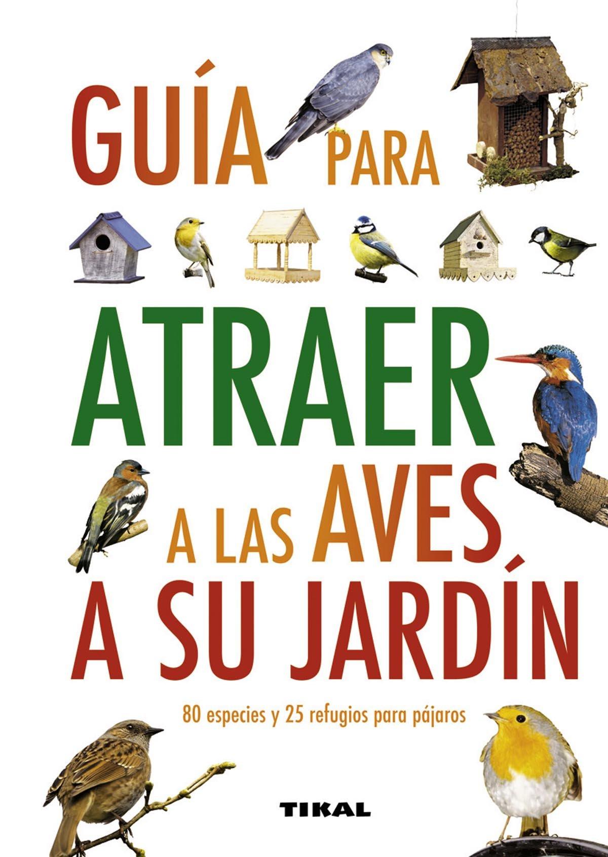 Guia Para Atraer A Las Aves A Su Jardín Guías Practicas: Amazon.es ...