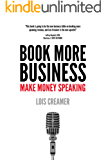 Book More Business: Make Money Speaking