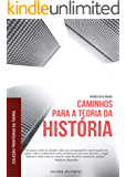 Caminhos para a Teoria da História: filosofia das historicidades e a questão da justiça histórica (Coleção Fronteiras…