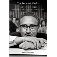 The Eccentric Realist: Henry Kissinger and the Shaping of American Foreign Policy (English Edition)