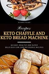 Keto Chaffle and Keto Bread Machine Recipes: 60 Easy, Healthy and Super Delicious Low-Carb Ketogenic Recipes Paperback