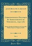 Correspondance Politique Et Administrative de Miromesnil, 1757-1761, Vol. 1: Premier President Du Parlement de Normandie, Publiée d'Après Les Originaux Inédits (Classic Reprint)