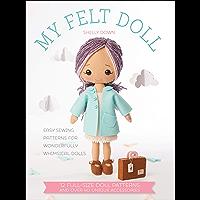 My Felt Doll: Easy Patterns for Wonderfully Whimsical Dolls