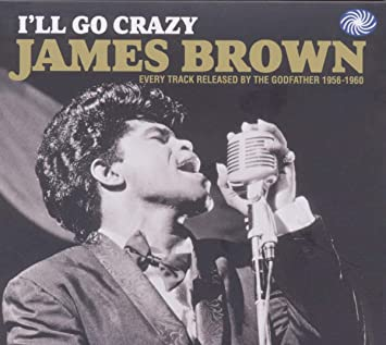 Amazon   I'll Go Crazy: Every Track Released By The Godfather 1956-1960    JAMES BROWN   R&B   音楽